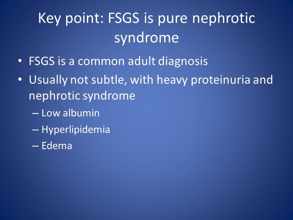 Key point: FSGS is pure nephrotic syndrome