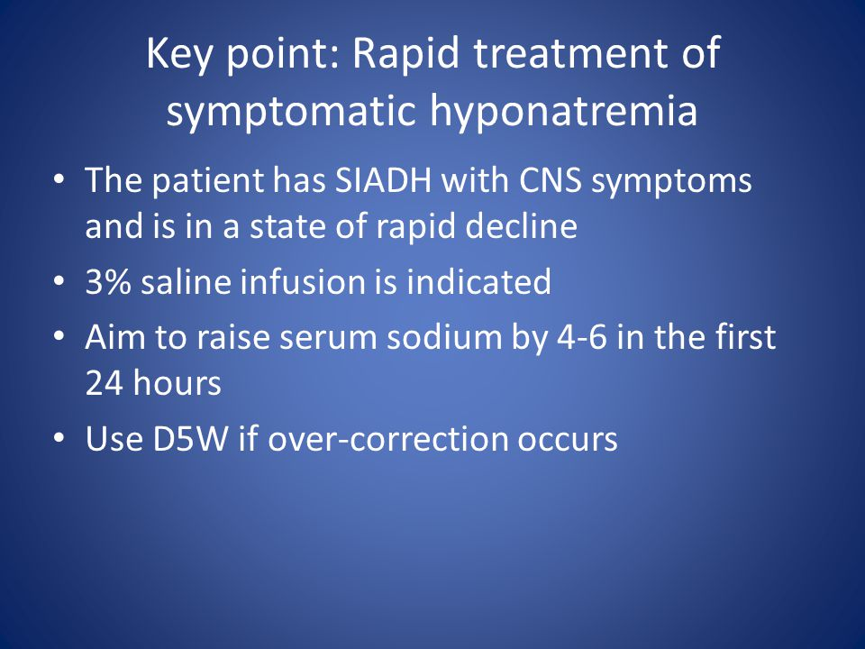 Key point: Rapid treatment of symptomatic hyponatremia