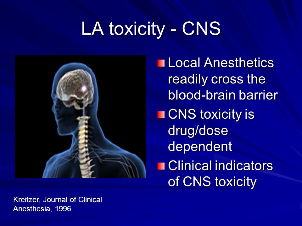 LA toxicity - CNS Local Anesthetics readily cross the blood-brain barrier. CNS toxicity is drug/dose dependent.