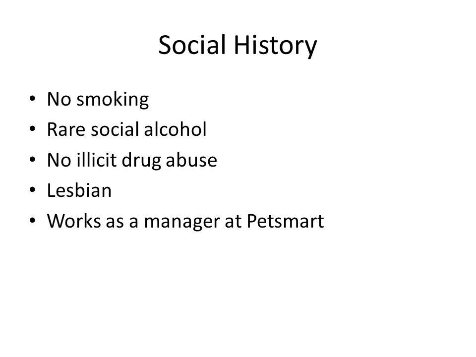 Social History No smoking Rare social alcohol No illicit drug abuse