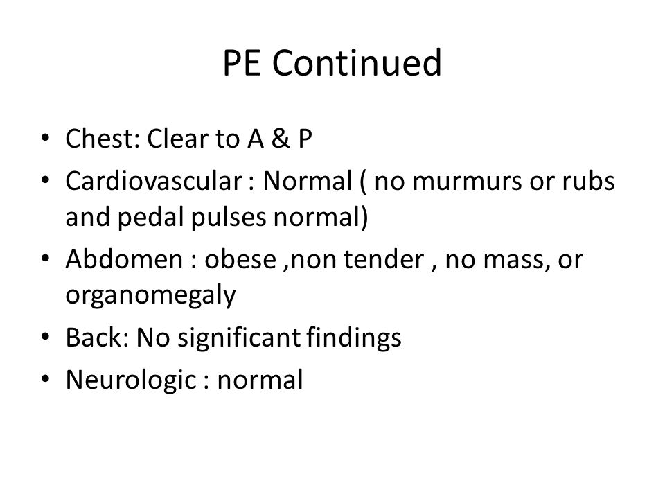 PE Continued Chest: Clear to A & P