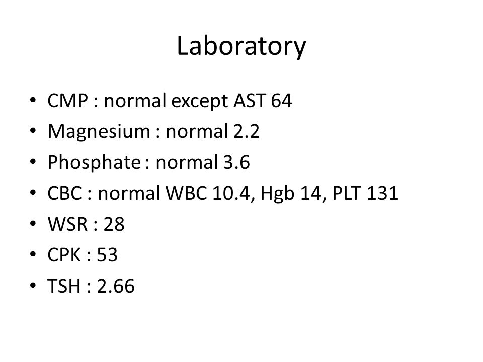 Laboratory CMP : normal except AST 64 Magnesium : normal 2.2