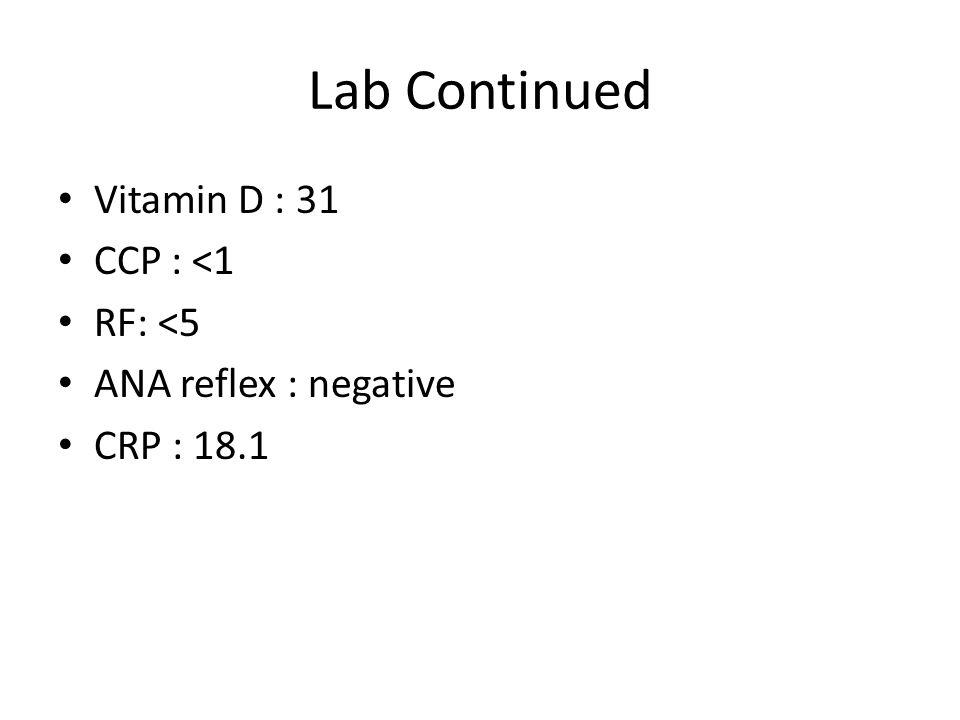 Lab Continued Vitamin D : 31 CCP : <1 RF: <5
