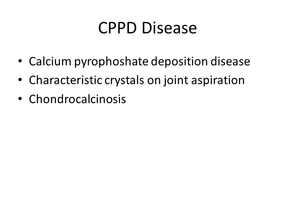 CPPD Disease Calcium pyrophoshate deposition disease