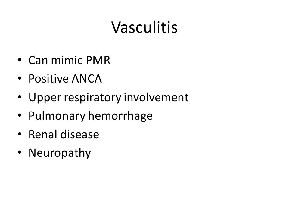 Vasculitis Can mimic PMR Positive ANCA Upper respiratory involvement