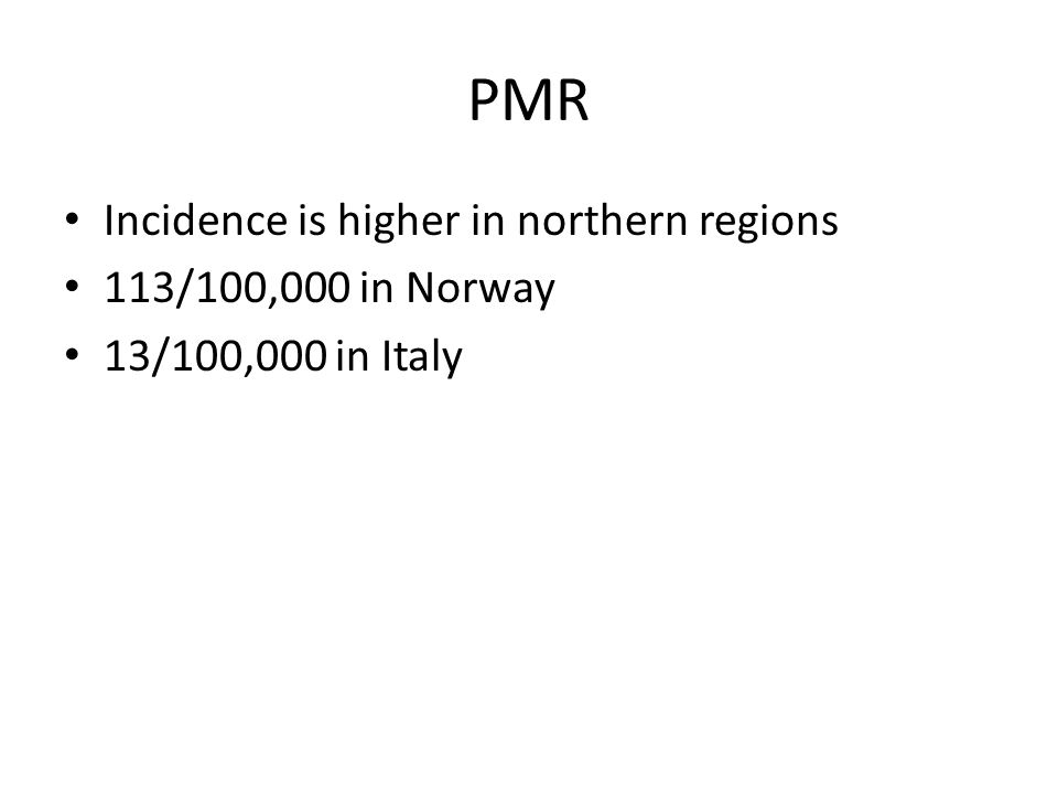 PMR Incidence is higher in northern regions 113/100,000 in Norway