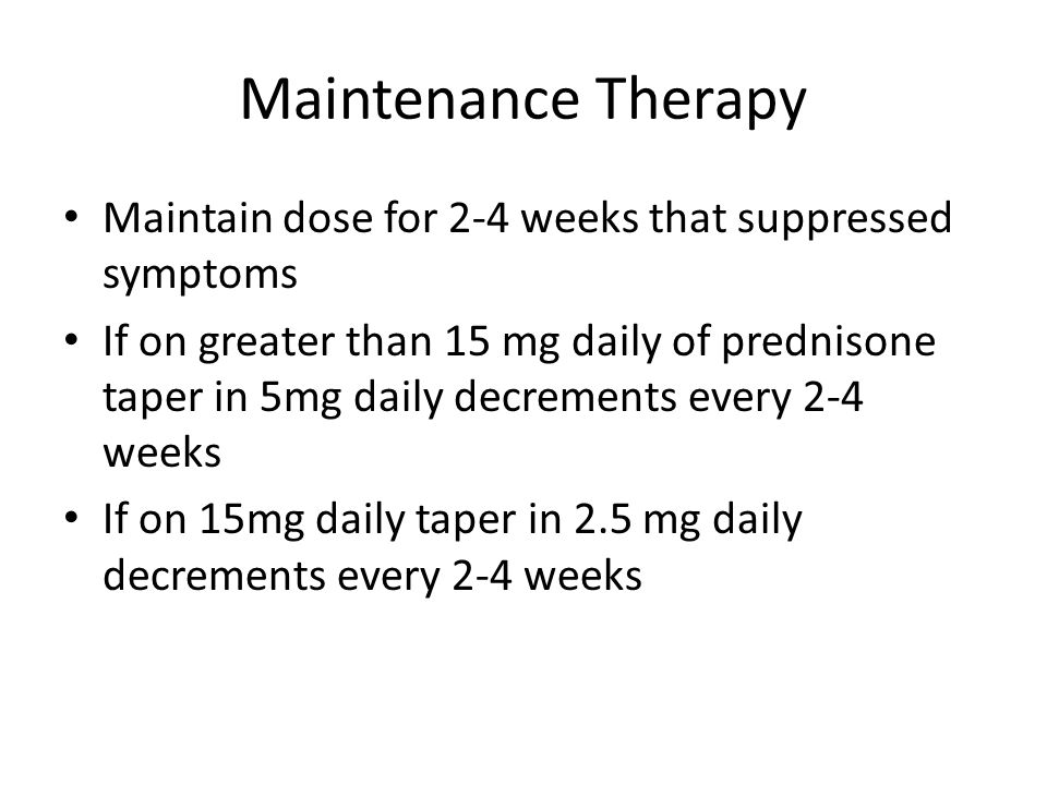 Maintenance Therapy Maintain dose for 2-4 weeks that suppressed symptoms.