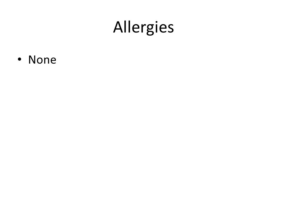 Allergies None