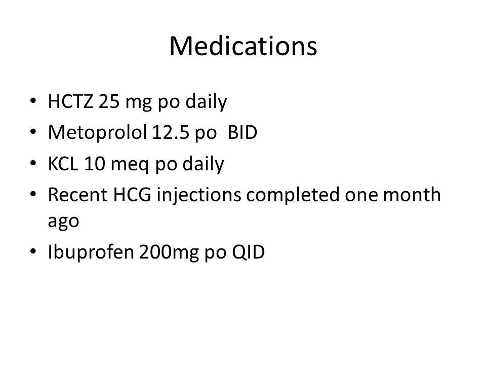 Medications HCTZ 25 mg po daily Metoprolol 12.5 po BID