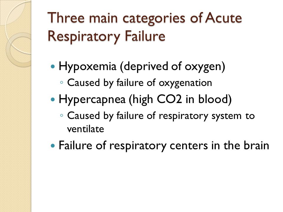 Three main categories of Acute Respiratory Failure