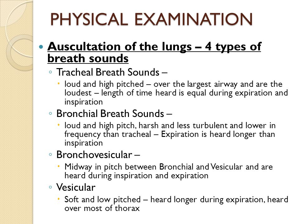 PHYSICAL EXAMINATION Auscultation of the lungs – 4 types of breath sounds. Tracheal Breath Sounds –