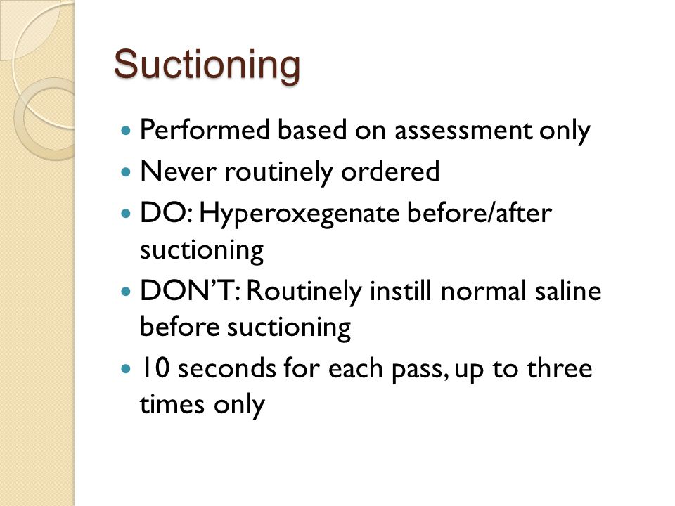 Suctioning Performed based on assessment only Never routinely ordered