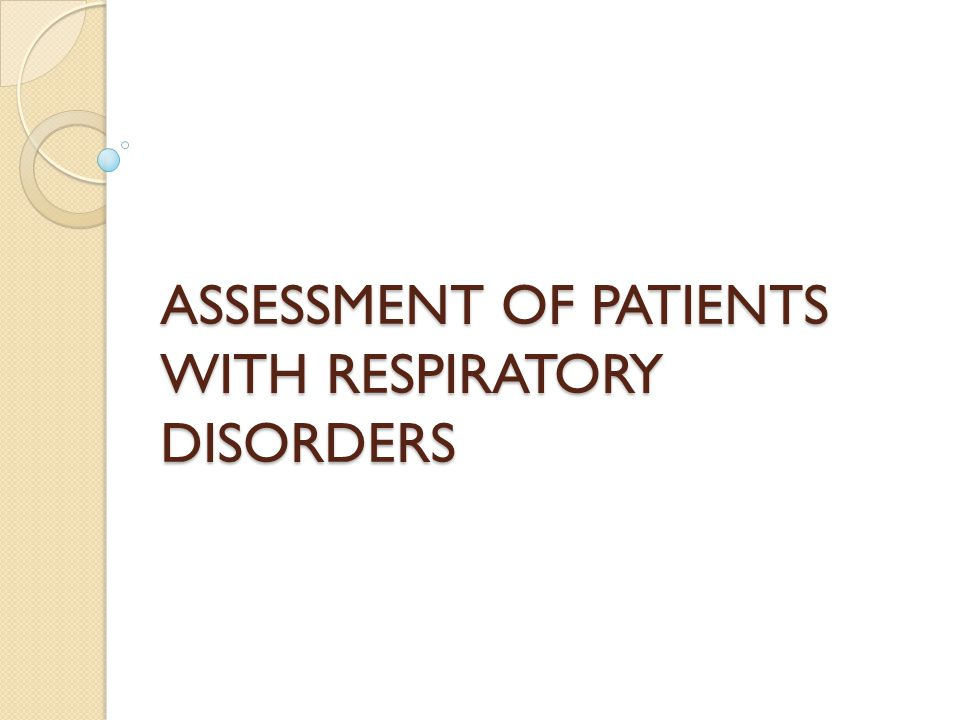 ASSESSMENT OF PATIENTS WITH RESPIRATORY DISORDERS