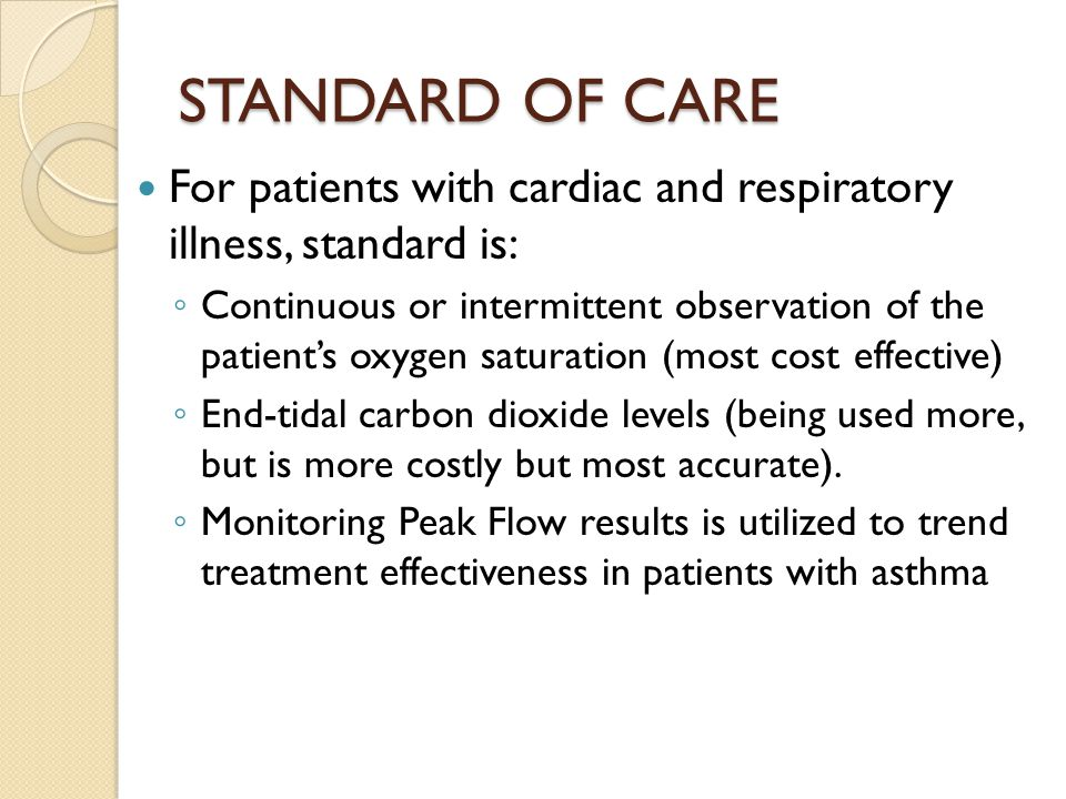 STANDARD OF CARE For patients with cardiac and respiratory illness, standard is: