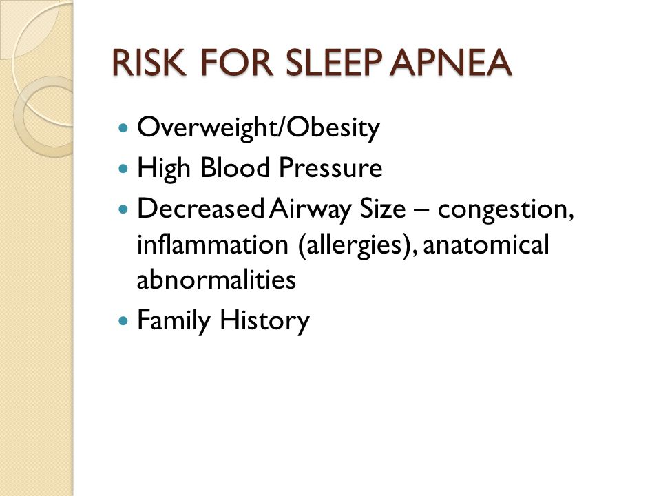 RISK FOR SLEEP APNEA Overweight/Obesity High Blood Pressure