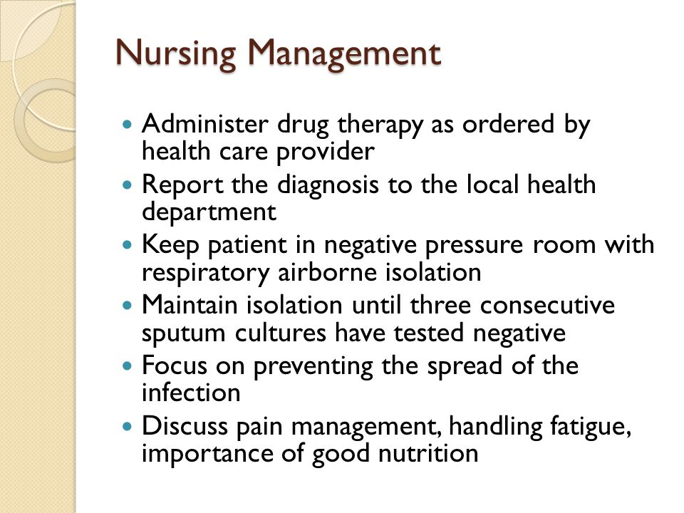 Nursing Management Administer drug therapy as ordered by health care provider. Report the diagnosis to the local health department.