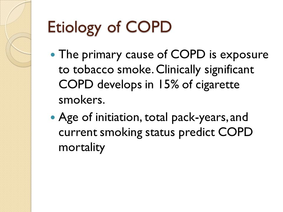 Etiology of COPD The primary cause of COPD is exposure to tobacco smoke. Clinically significant COPD develops in 15% of cigarette smokers.