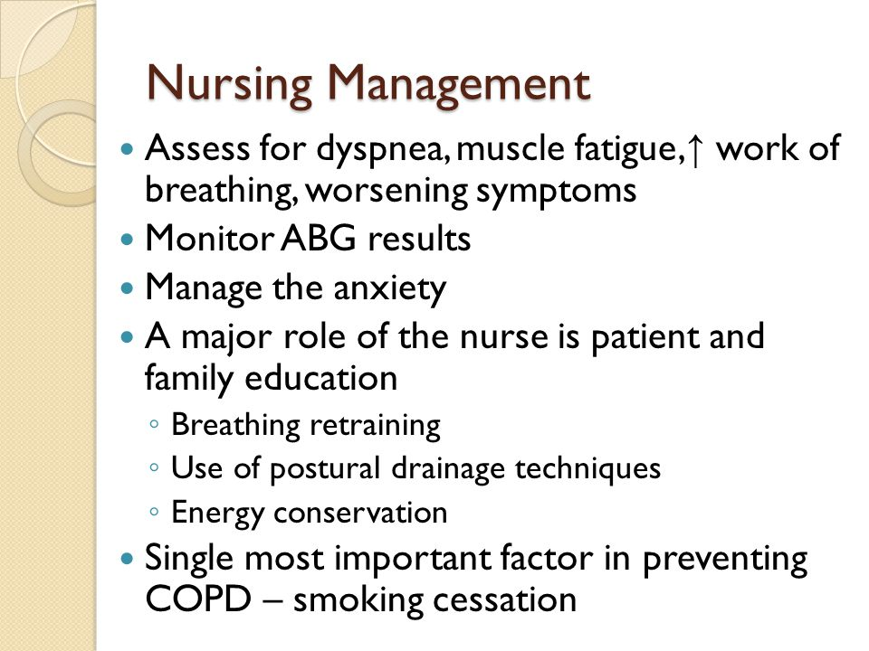 Nursing Management Assess for dyspnea, muscle fatigue,↑ work of breathing, worsening symptoms. Monitor ABG results.