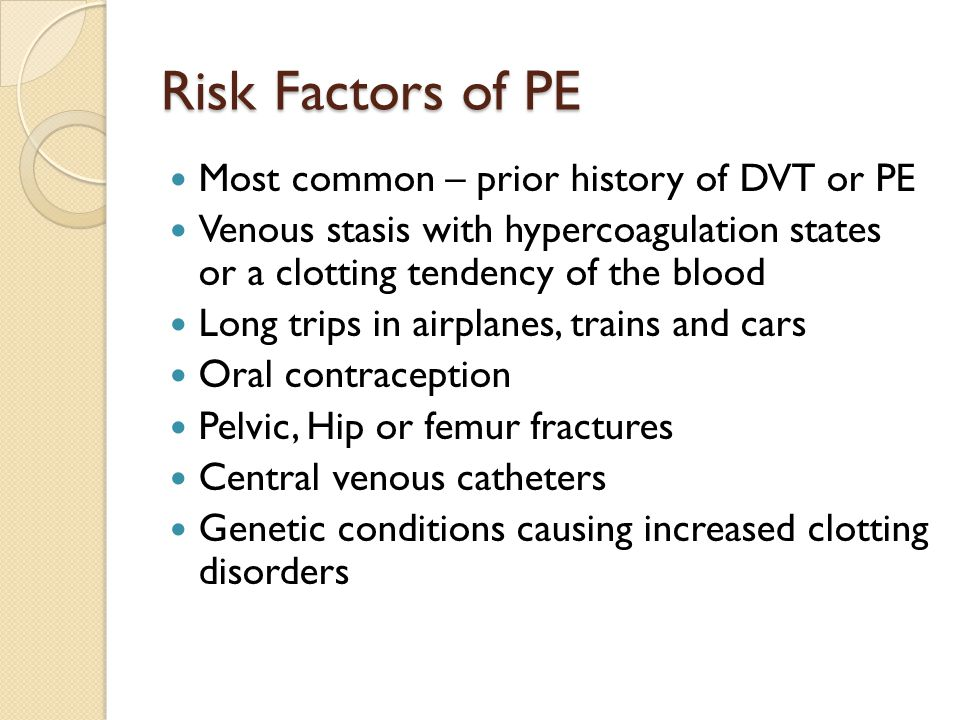 Risk Factors of PE Most common – prior history of DVT or PE