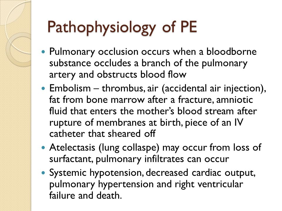 Pathophysiology of PE Pulmonary occlusion occurs when a bloodborne substance occludes a branch of the pulmonary artery and obstructs blood flow.