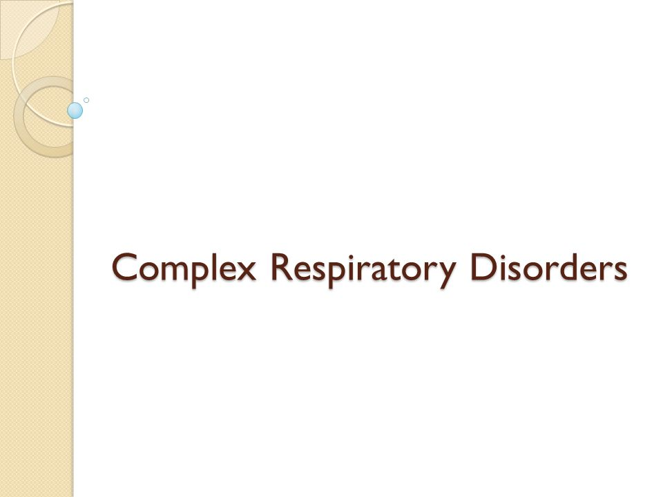 Complex Respiratory Disorders
