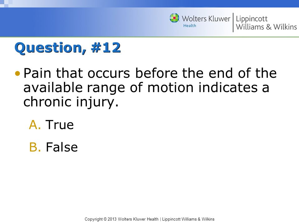 Question, #12 Pain that occurs before the end of the available range of motion indicates a chronic injury.