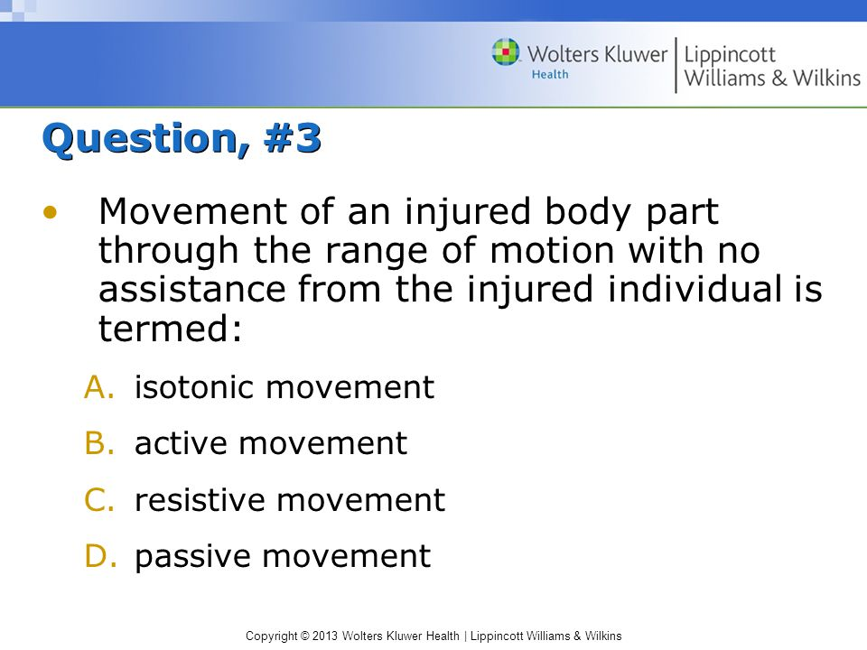 Question, #3 Movement of an injured body part through the range of motion with no assistance from the injured individual is termed: