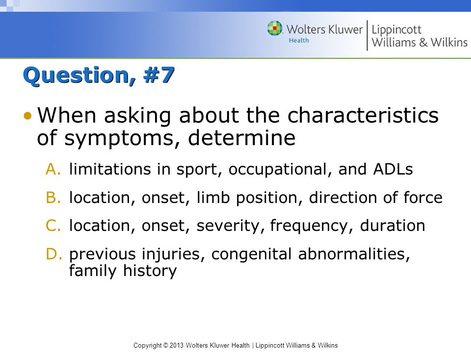 When asking about the characteristics of symptoms, determine