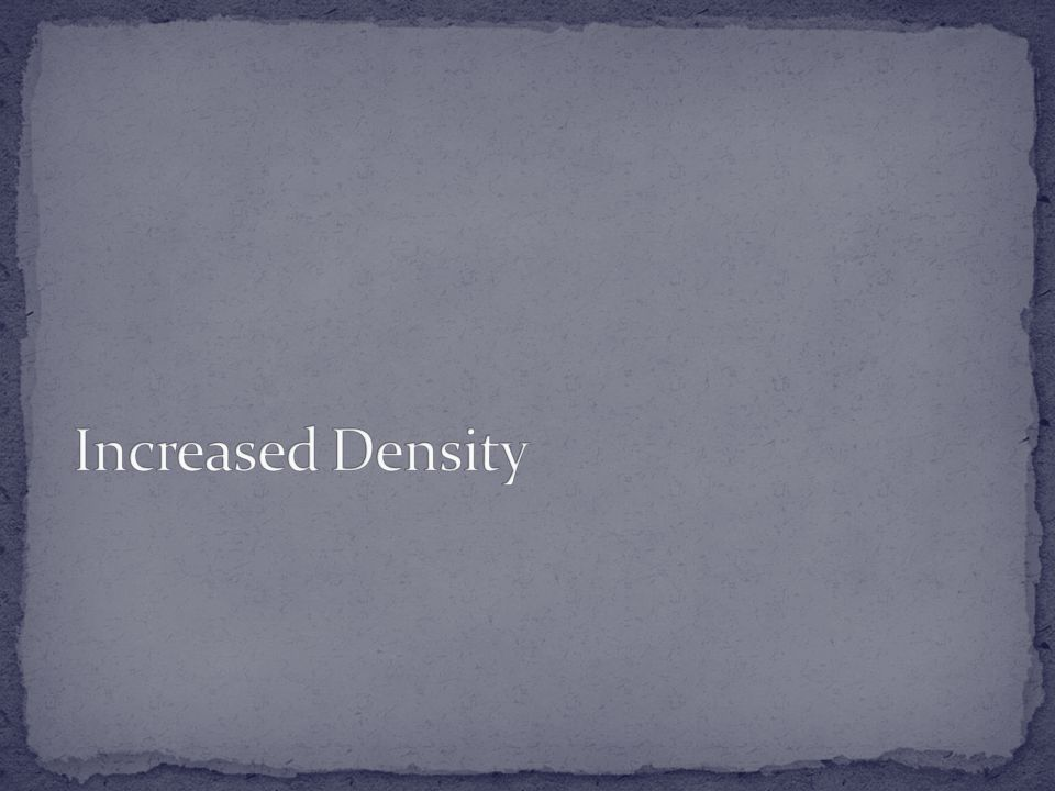 Increased Density