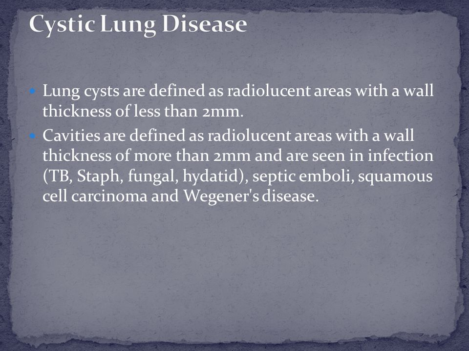 Cystic Lung Disease Lung cysts are defined as radiolucent areas with a wall thickness of less than 2mm.