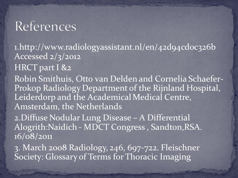 References 1.http://www.radiologyassistant.nl/en/42d94cd0c326b Accessed 2/3/2012. HRCT part I &2.