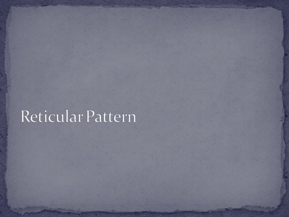Reticular Pattern
