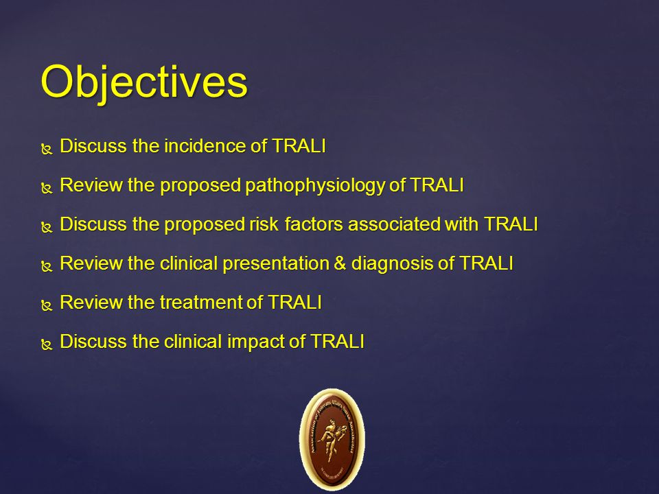 Objectives Discuss the incidence of TRALI