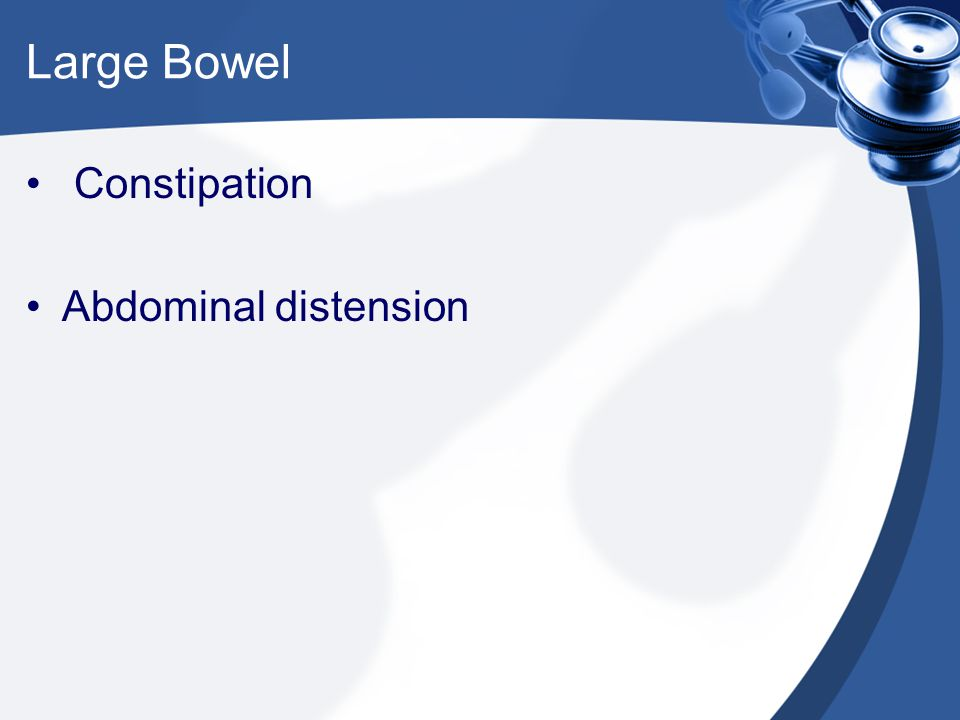 Large Bowel Constipation Abdominal distension