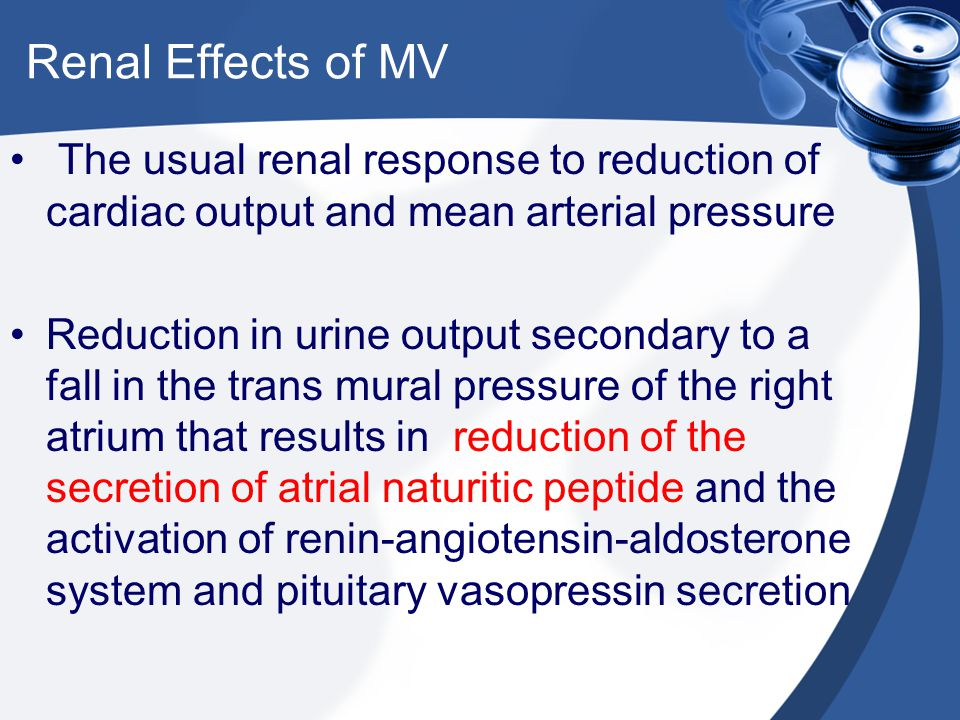 Renal Effects of MV The usual renal response to reduction of cardiac output and mean arterial pressure.