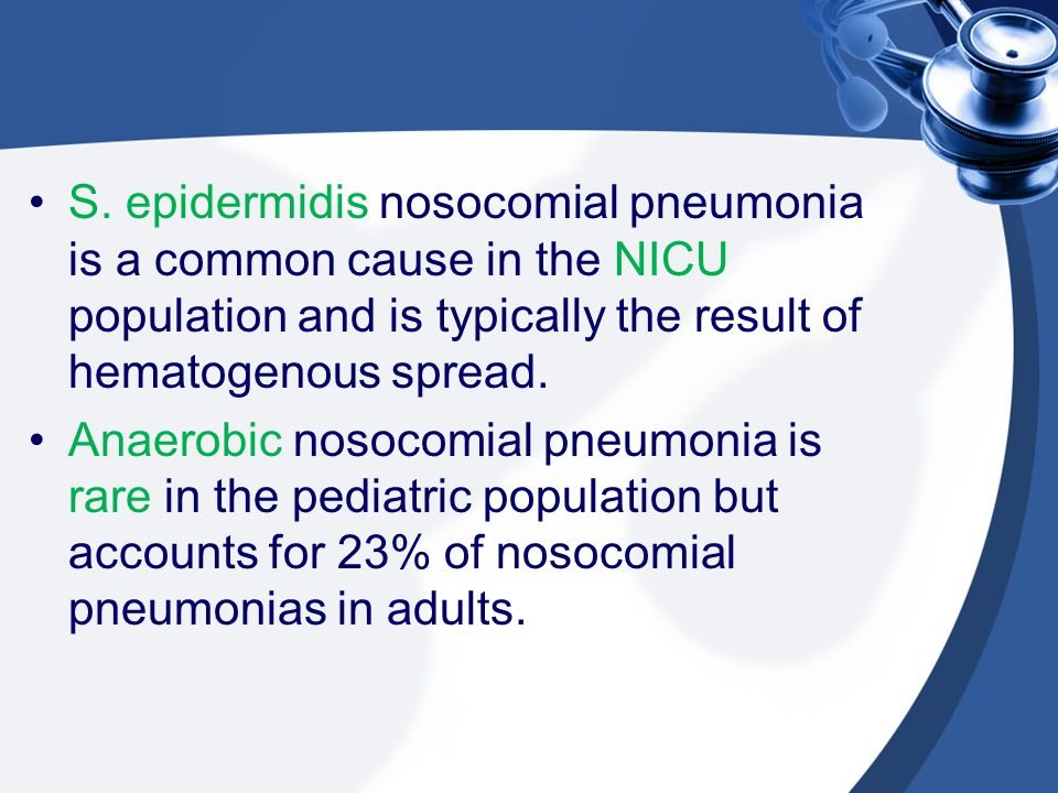 S. epidermidis nosocomial pneumonia is a common cause in the NICU population and is typically the result of hematogenous spread.