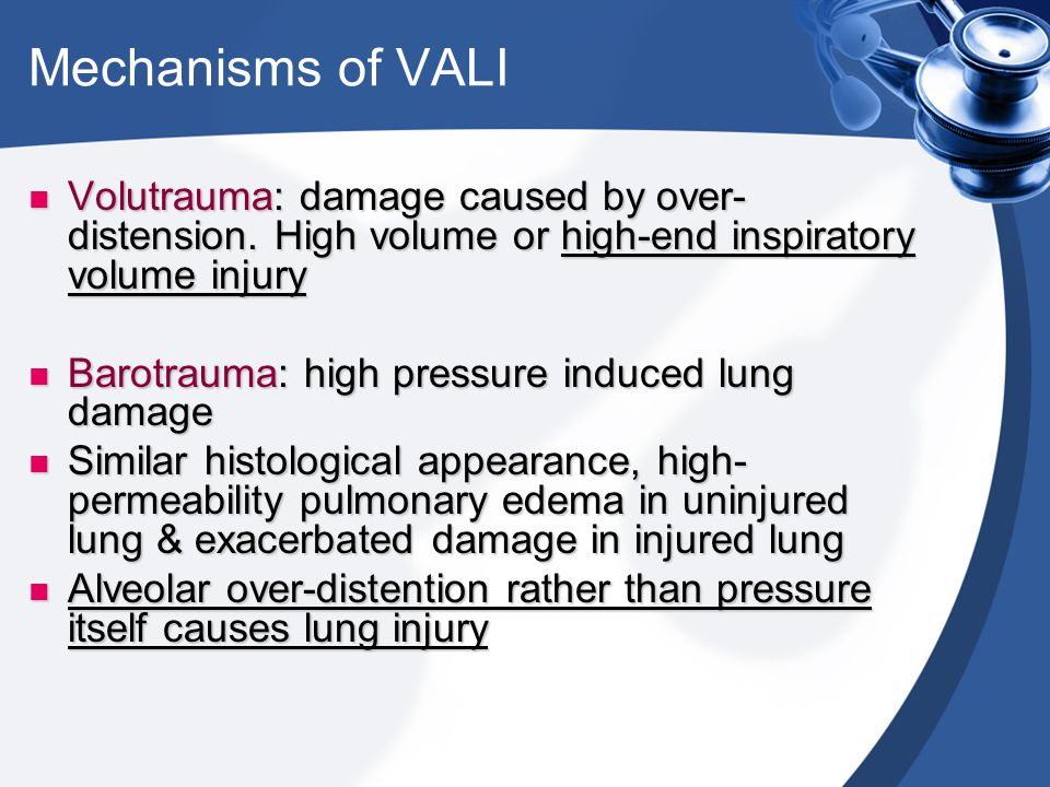 Mechanisms of VALI Volutrauma: damage caused by over-distension. High volume or high-end inspiratory volume injury.