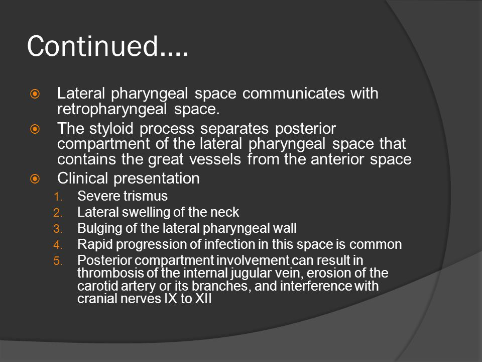 Continued…. Lateral pharyngeal space communicates with retropharyngeal space.