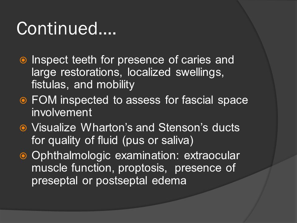 Continued…. Inspect teeth for presence of caries and large restorations, localized swellings, fistulas, and mobility.