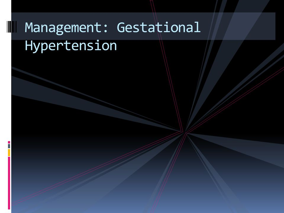 Management: Gestational Hypertension