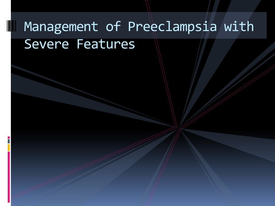 Management of Preeclampsia with Severe Features