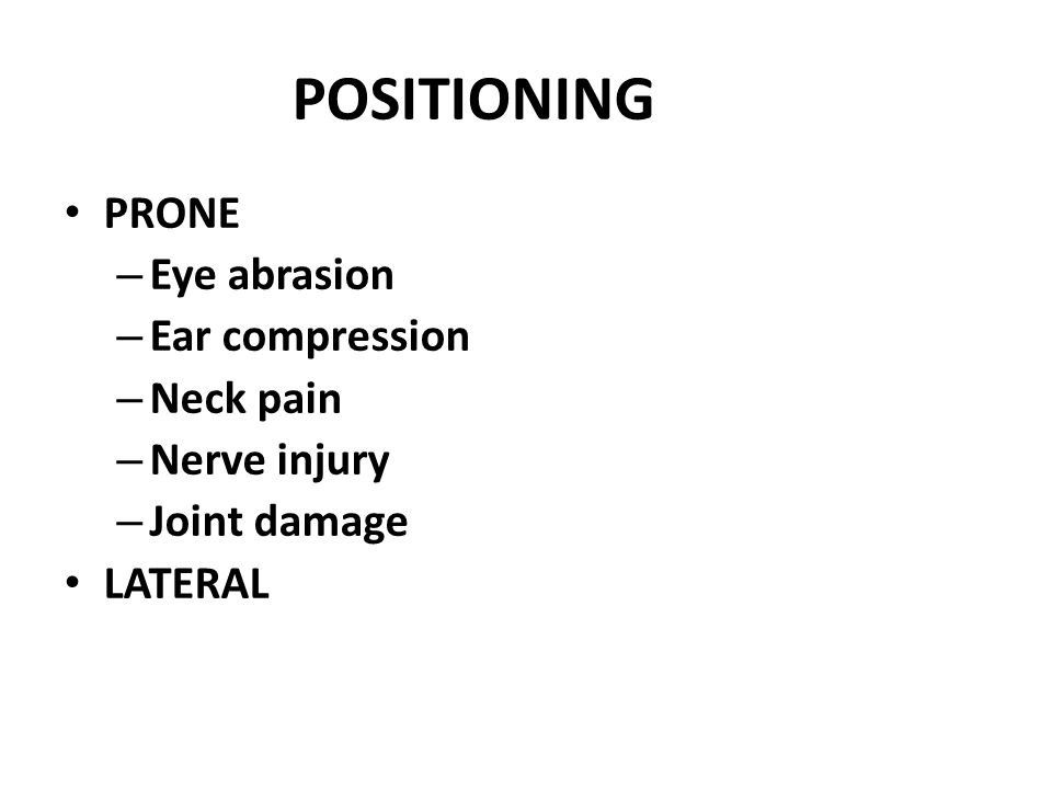 POSITIONING PRONE Eye abrasion Ear compression Neck pain Nerve injury