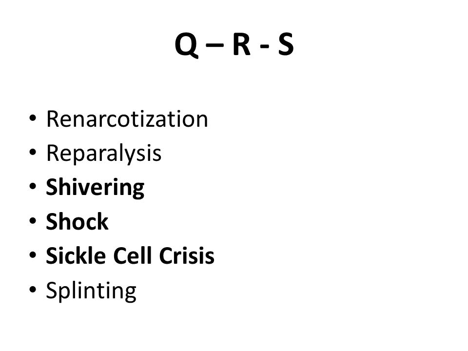Q – R - S Renarcotization Reparalysis Shivering Shock
