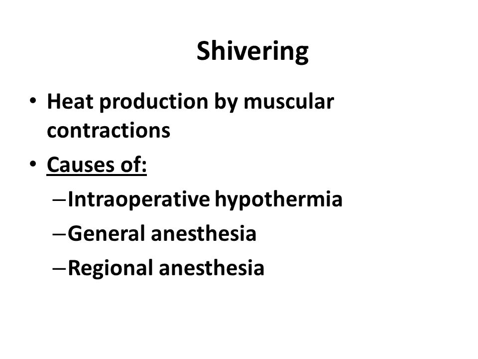 Shivering Heat production by muscular contractions Causes of: