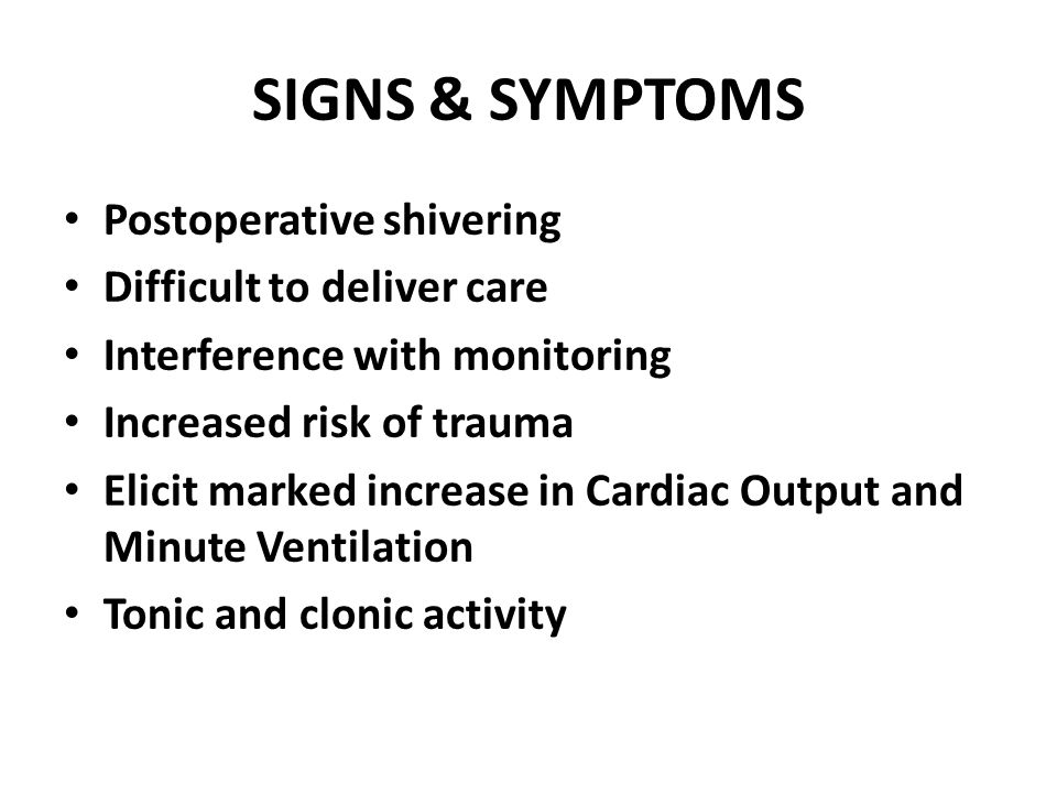 SIGNS & SYMPTOMS Postoperative shivering Difficult to deliver care