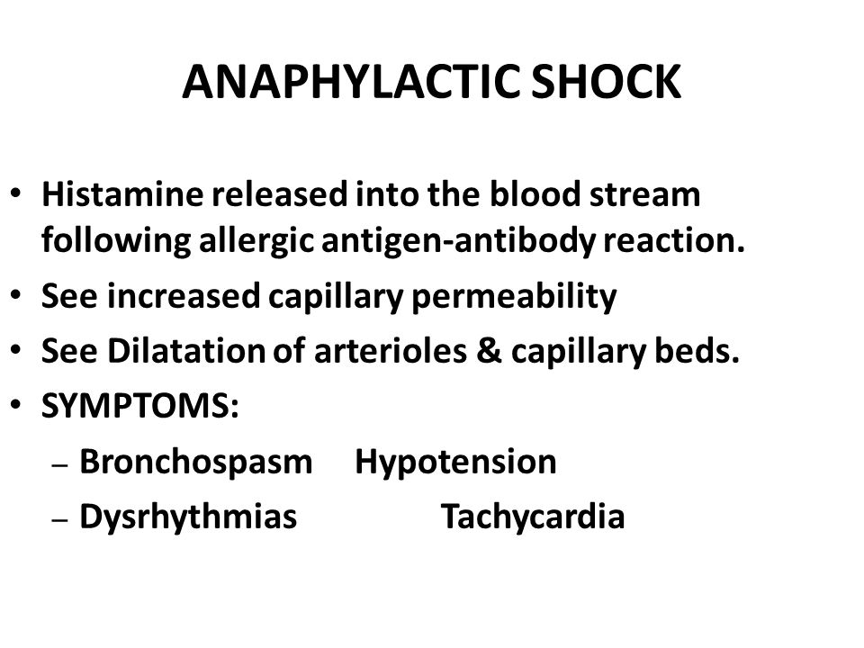 ANAPHYLACTIC SHOCK Histamine released into the blood stream following allergic antigen-antibody reaction.