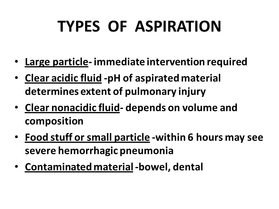 TYPES OF ASPIRATION Large particle- immediate intervention required