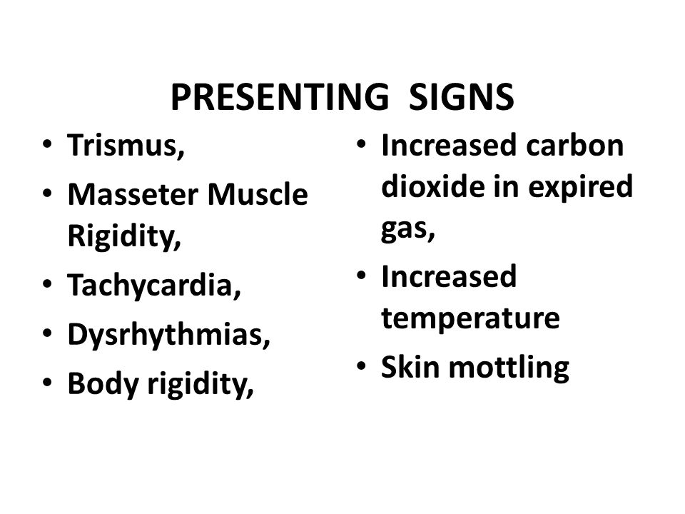 PRESENTING SIGNS Trismus, Masseter Muscle Rigidity, Tachycardia,