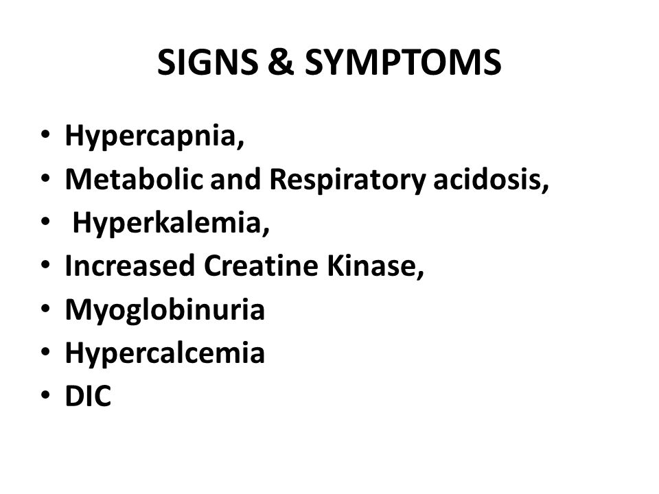 SIGNS & SYMPTOMS Hypercapnia, Metabolic and Respiratory acidosis,