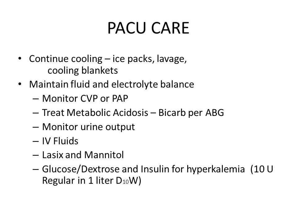 PACU CARE Continue cooling – ice packs, lavage, cooling blankets